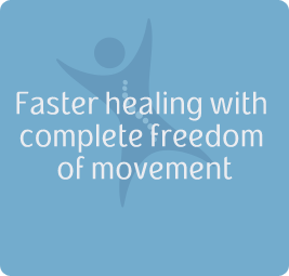 Faster healing with complete freedom of movement