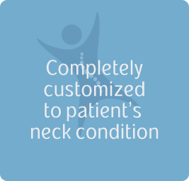 Completely customized to patient's neck condition